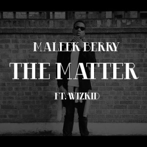 New Music: Maleek Berry – The Matter Ft. Wizkid [Download] here